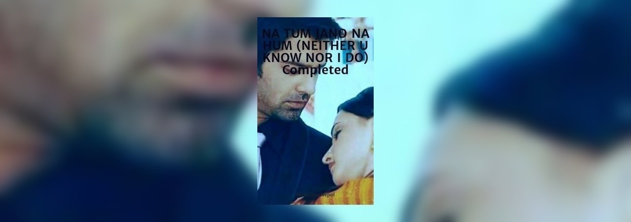 Na Tum Jano Na Hum (Neither U Know Nor I Do) Completed by